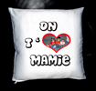COUSSIN PHOTO ON T'AIME MAMIE (Housse de coussin, possible avec garnissage)